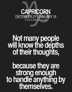 December 22 - January 19 is how it should always be with, even years where Capricorn start on the or very unusually; on the this year 2016 Capricorn Compatibility, Capricorn Quotes, Capricorn Facts, Zodiac Signs Capricorn, Zodiac Sign Traits, Zodiac Facts, Capricorn Characteristics, Capricorn Personality, Mood Quotes