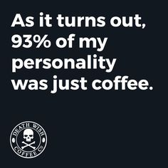 #coffee #coffeequotesAs it turns out, 93% of my personality was just coffee.