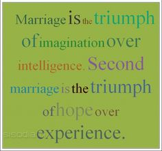 Marriage is the triumph of imagination over intelligence. Second marriage is the triumph of hope over experience. -Oscar Wilde Not sure what i think about this. Second Marriage Quotes, Love And Marriage, Quotes To Live By, Me Quotes, Love Is Sweet, My Love, Wedding Poems, Wedding Things, Oscar Wilde Quotes