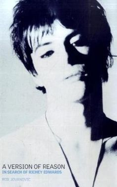 """A Version of Reason: The Search for Richey Edwards of the """"Manic Street Preachers"""" by Rob Jovanovic http://www.amazon.co.uk/dp/0752898353/ref=cm_sw_r_pi_dp_OecEwb0ZC277W"""