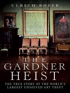 The Gardner Heist: The True Story of the World's Largest Unsolved Art Theft by Ulrich Boser. $9.36