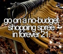 clothes, forever 21, money, no-budget, girls, teenagers, shopping spree, bucket list