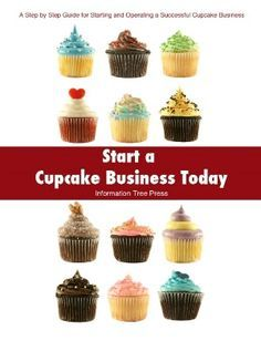 Start a Cupcake Business Today: How to Start and Run a Successful Cupcake Business  http://infin8llc.com