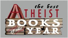 """The Best Atheist Books of 2015 - For the past several years, we've seen a large number of atheism-related books hit the market. Unlike the books written by the """"New Atheists,"""" however, the more recent releases aren't just about why you should stop believing in God or how religion is bad. They cover different aspects of atheism and cater to a variety of audiences."""