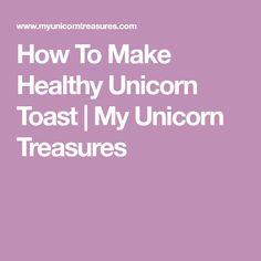 How To Make Healthy Unicorn Toast   My Unicorn Treasures