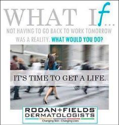 Whether you are a stay at home Mom or Dad... or have a corporate career... or looking for an easy extra stream of income, you can choose to supplement your pay by joining Rodan+Fields in business! Please feel free to message me and we can set up a time to chat. Ask for a sample and you will be AMAZED at how your skin feels! Join my team to a journey towards financial freedom!