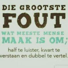 Die grootste fout wat meeste mense maak is half te luister, kwart te verstaan en dubbel te vertel Daily Inspiration Quotes, Great Quotes, Quotes To Live By, Witty Quotes Humor, Funny Sayings, Africa Quotes, Afrikaans Language, Afrikaanse Quotes, Teamwork Quotes