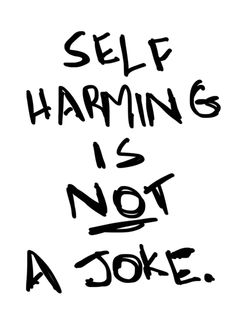 Self Harming is not a joke, don't minimize it. Its not a fad or suppose to be cool or romantic! Y is it that 1 in 12 teens cut!?! Its ridiculous!
