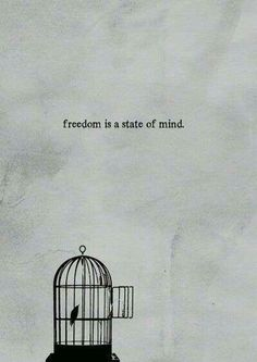 Freedom is a state of mind                                                                                                                                                                                 Mais