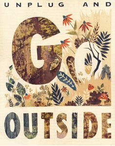 """unplug and go outside. i mean to choose one day a week to unplug. phone and all Poster Design, Graphic Design, Type Design, Illustrations, Go Outside, The Great Outdoors, Cool Words, Inspire Me, Just In Case"