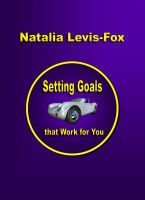 Setting Goals That Work For You, an ebook by Natalia Levis-Fox at Smashwords