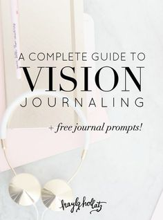 A Complete Guide to Vision Journaling | Kayla Hollatz: Community and Brand Coaching for Creatives