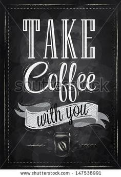 Poster lettering take coffee with you stylized drawing with chalk on blackboard. by anna42f, via Shutterstock