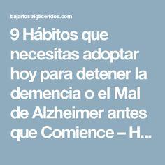 9 Hábitos que necesitas adoptar hoy para detener la demencia o el Mal de Alzheimer antes que Comience – Hoy Aprendí Salud