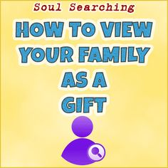 How To View Your Family As A Gift