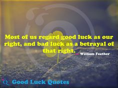 Most of us regard good luck as our right, and bad luck as a betrayal of that right. Good Luck Quotes, Betrayal