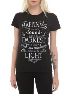"""""""Happiness can be found, even in the darkest of times, if one only remembers to turn on the light."""" - Albus Dumbledore"""