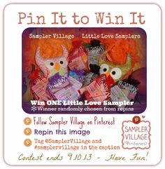 Pin It to Win It! You can win a Little Love Sampler - How Fun! 1. Follow Sampler Village on Pinterest 2. Repin this image 3. Tag #samplervillage in the caption. *Contest ends 9.10.13  *Winner randomly chosen from repins *Have Fun and share the Sampler Village Love!