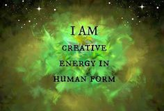 I am creative energy in human form.