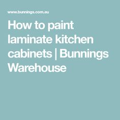 How to paint laminate kitchen cabinets | Bunnings Warehouse