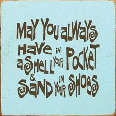 May You Always Have A Shell In Your Pocket And Sand In Your Shoes (tile) Wooden Sign by Sawdust City LLC, http://www.amazon.com/dp/B004DPGKY8/ref=cm_sw_r_pi_dp_nLKVpb06MS9TM