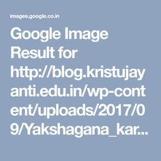 Google Image Result for http://blog.kristujayanti.edu.in/wp-content/uploads/2017/09/Yakshagana_karkala_1-300x188.jpg