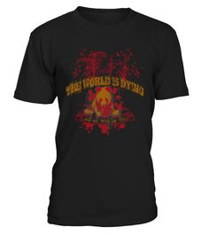 the world is dying   => Check out this shirt by clicking the image, have fun :) Please tag, repin & share with your friends who would love it. halloween costume ideas #halloween #hoodie #ideas #image #photo #shirt #tshirt #sweatshirt #tee #gift #perfectgift #birthday