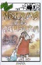 """""""HISTORIAS DE LA PREHISTORIA"""" de Alberto Moravia. Editorial: Anaya. En los tiempos aquellos en los que no existía nadie, es decir antes de la historia, o sea, en la prehistoria, el mundo estaba completamente equivocado. Un cierto Pah-dreh-ther-noh, especialista en mundos y universos, había hecho nuestro mundo en siete días, pero a pesar de que no era novato, le salió al revés."""