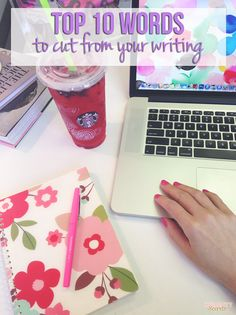 Top 10 Words To Cut From Your Writing - time to sound like a grown up
