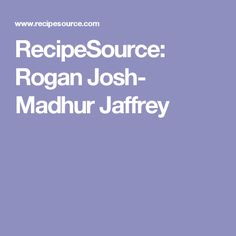 RecipeSource: Rogan Josh- Madhur Jaffrey