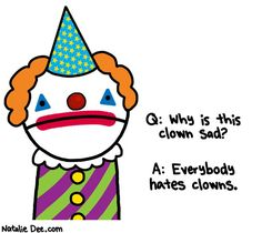 Natalie Dee comic: its a hard life * Text: Q: Why is this clown sad? A: Everybody hates clowns.