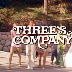 Three's Company...♫ Come and knock on our door, we've been waiting for you, where the kisses are hers, and hers, and his, three's company, too! ♫