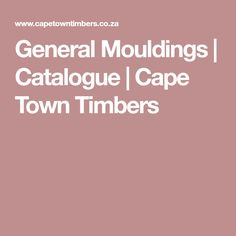 General Mouldings | Catalogue | Cape Town Timbers