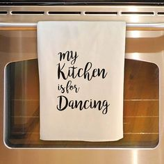 Flour Sack Tea Towel MY KITCHEN is for DANCING Kitchen