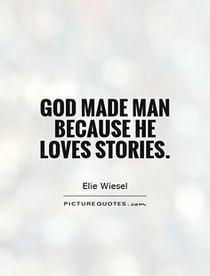 God made man because He loves stories.