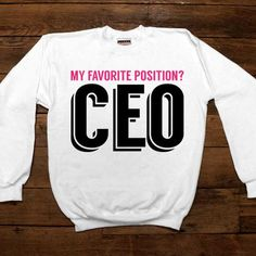 My Favorite Position Is CEO -- Women's Sweatshirt/Long-Sleeve – Feminist Apparel