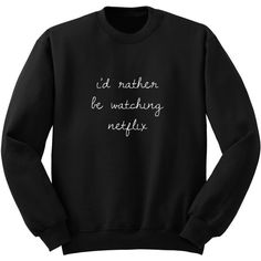 I'd Rather Be Watching Netflix Sweater Crew Neck Sweatshirt 5sos Band... ($25) ❤ liked on Polyvore featuring tops, hoodies, sweatshirts, shirts, black, sweaters, women's clothing, crew neck shirt, roll top and roll up shirt