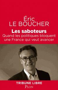 Les saboteurs. Quand les politiques bloquent une France qui veut avancer