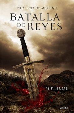 Batalla de reyes (Profecía de Merlín 1) , de  M. K. Hume - Editorial: Grijalbo - Signatura: N HUM bat - Código de barras: 3261739 - http://www.megustaleer.com/ficha/GR51648/batalla-de-reyes-profecia-de-merlin-1