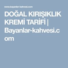 DOĞAL KIRIŞIKLIK KREMİ TARİFİ | Bayanlar-kahvesi.com