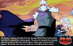 Master Shredder Was Based on a Cheese Grater - http://www.factfiend.com/master-shredder-based-cheese-grater/