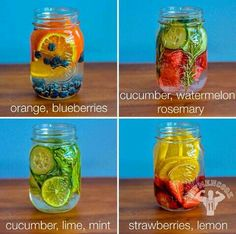 : Put as much fruit in the water as you like, let the water sit for at least 30-min to 1 hour before drinking and sip throughout the day. (1) orange blueberry water - best at room temperature. (2) cucumber, lime & mint - digestion, appetite control,3) strawberries & lemon - digestion, blood sugar stabilizer, immune defense. (4) watermelon, cucumber, rosemary , immune defense, appetite control.