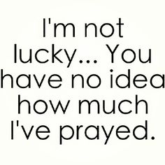 you have no idea. So true, it's true for everyone I've met, but I don't really remember that when I think of some people, so NEVER forget because some people have prayed more than others