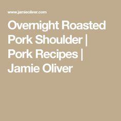 Overnight Roasted Pork Shoulder | Pork Recipes | Jamie Oliver