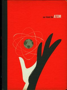 Our Friend the Atom book cover - according to the flickr comment this beautiful graphic was hidden by a less attractive book jacket!