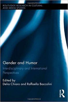 Gender and humor : interdisciplinary and international perspectives / edited by Delia Chiaro and Raffaella Baccolini