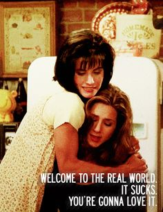 Monica and Rachel - 'Welcome to the real world. It sucks. you're gonna love it' friends quotes Friends Quotes Tv Show, Serie Friends, Friends Moments, Tv Show Quotes, Friends Forever, Quotes From Tv Shows, Funny Quotes From Movies, Best Friends Movie, Friends Tv Show Gifts
