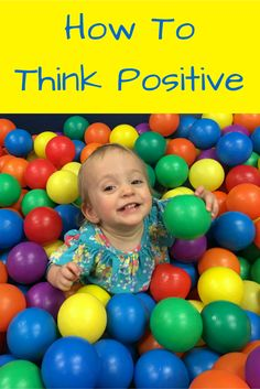 Think positive (like a child) and find the silver lining in life's trials.