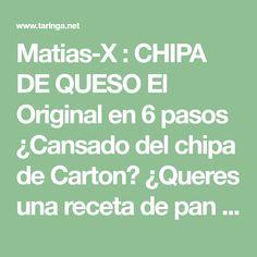 Matias-X : CHIPA DE QUESO El Original en 6 pasos ¿Cansado del chipa de Carton? ¿Queres una receta de pan facil y SIN TENER QUE AMASAR? ¿Queres... : Recetas