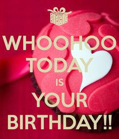 WHOOHOO TODAY IS YOUR BIRTHDAY!! - KEEP CALM AND CARRY ON Image Generator